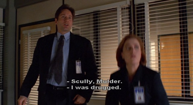 Mulder and Scully. I was drugged!