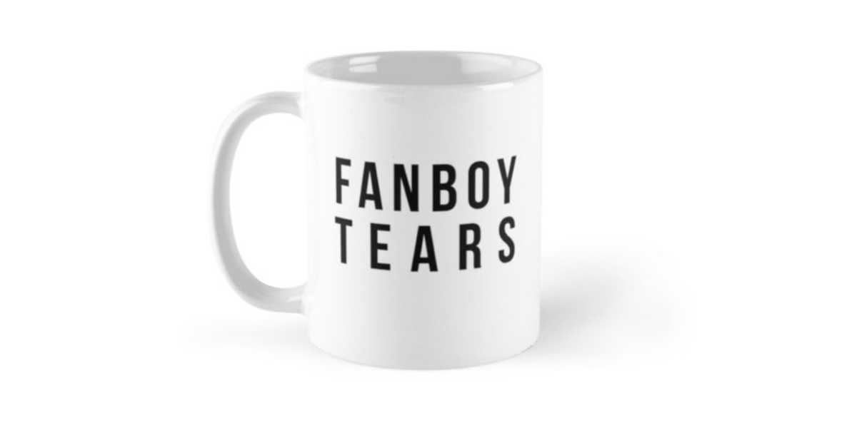 "HouseOrgana on Redbubble sells a mug labelled ""Fanboy Tears"" for all your fangirling needs"