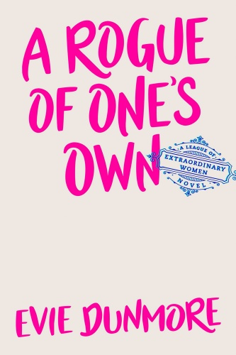 A Rogue of One's Own (A League of Extraordinary Women) by Evie Dunmore