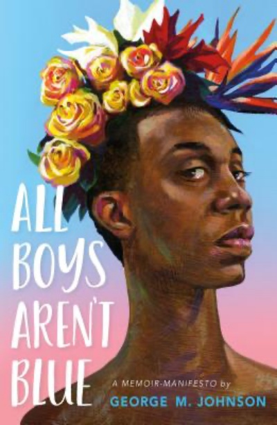 All Boys Aren't Blue (Hardcover) A Memoir-Manifesto By George M. Johnson Farrar, Straus and Giroux (BYR), 9780374312718, 320pp. Publication Date: April 28, 2020
