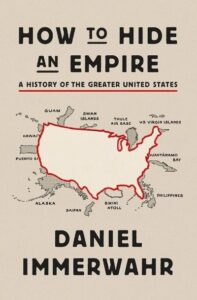 """""""How to Hide an Empire: A History of the Greater United States"""" book cover by Daniel Immerwahr. Shows current and past non continental colonies and states held by the U.S. (Image: Picador USA.)"""
